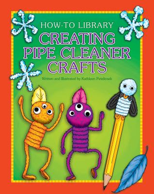 Creating Pipe Cleaner Crafts (How-To Library) Cover Image