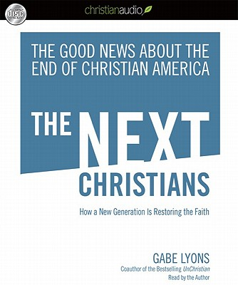 The Next Christians: How a New Generation Is Restoring the Faith Cover Image