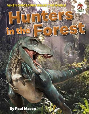 Dinosaur Hunters in the Forest (Dinosaurs Rule) Cover Image