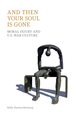 And Then Your Soul Is Gone: Moral Injury and Us War-Culture Cover Image