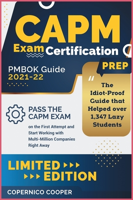 CAPM Exam Certification Prep [Pmbok Guide 2021-22: The Idiot-Proof Guide that Helped over 1,347 Lazy Students Pass the CAPM Exam on the First Attempt Cover Image