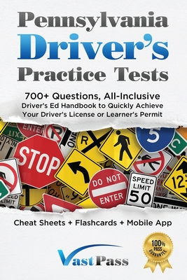 Pennsylvania Driver's Practice Tests: 700+ Questions, All-Inclusive Driver's Ed Handbook to Quickly achieve your Driver's License or Learner's Permit Cover Image