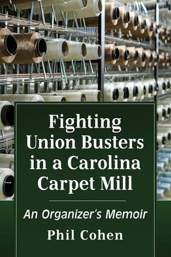 Fighting Union Busters in a Carolina Carpet Mill: An Organizer's Memoir Cover Image