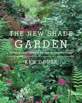 The New Shade Garden: Creating a Lush Oasis in the Age of Climate Change Cover Image