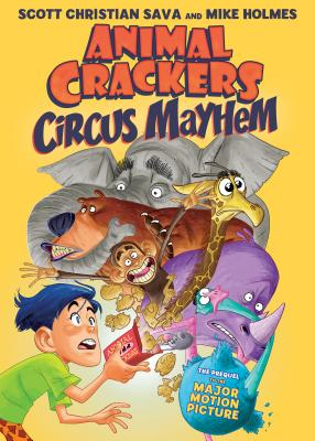Animal Crackers Circus Mayhem by Scott Christian Sava and Mike Holmes