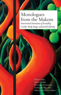 Monologues from the Makom: Intertwined Narratives of Sexuality, Gender, Body Image, and Jewish Identity Cover Image