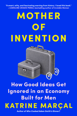 Mother of Invention: How Good Ideas Get Ignored in an Economy Built for Men Cover Image
