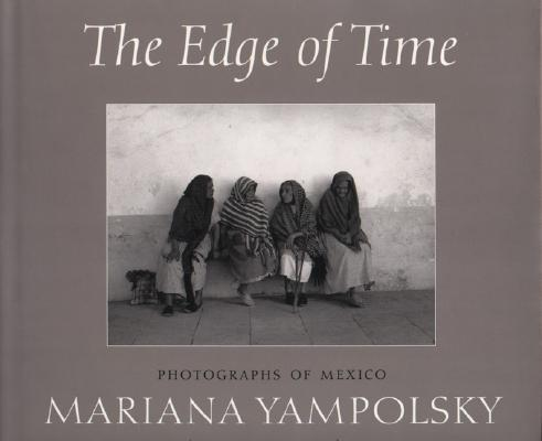The Edge of Time: Photographs of Mexico by Mariana Yampolsky Cover Image