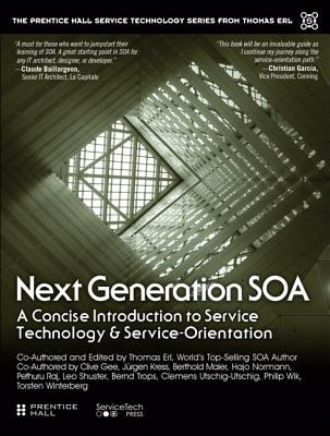 Next Generation Soa: A Concise Introduction to Service Technology & Service-Orientation (Prentice Hall Service Technology Series from Thomas Erl) Cover Image