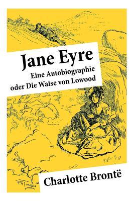 Jane Eyre: Eine Autobiographie oder Die Waise von Lowood Cover Image