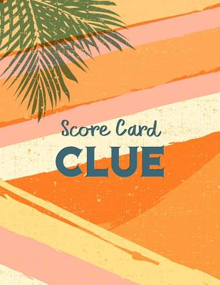 Clue Score Card: Clue Scoring Game Record Level Keeper Book, Clue Score, Solve your favorite detective mystery game, Size 8.5 x 11 Inch Cover Image