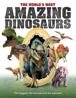 The World's Most Amazing Dinosaurs: The Biggest, Fiercest and the Weirdest Cover Image