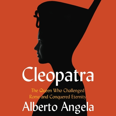Cleopatra Lib/E: The Queen Who Challenged Rome and Conquered Eternity Cover Image