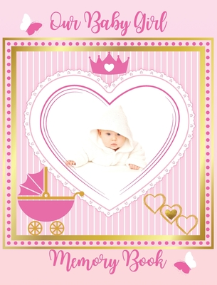 Our Baby Girl Memory Book: Baby's First Year a Keepsake for Milestone Moments, As You Grow Baby Book Cover Image