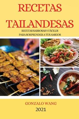 Recetas Tailandesas 2021 (Thai Recipes Spanish Edition): Recetas Sabrosas Y Fáciles Para Sorprender a Tus Amigos Cover Image