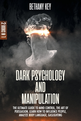 Dark Psychology and Manipulation: 2 Books In 1: The Ultimate Guide to Mind Control, The art of Persuasion, Learn how to Influence People, Analyze Body Cover Image