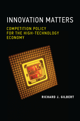 Innovation Matters: Competition Policy for the High-Technology Economy:  Gilbert, Richard J.: 9780262044042: Amazon.com: Books
