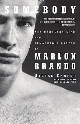 Somebody: The Reckless Life and Remarkable Career of Marlon Brando Cover Image