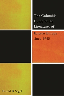 Cover for The Columbia Guide to the Literatures of Eastern Europe Since 1945 (Columbia Guides to Literature Since 1945)