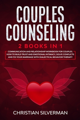 Couples Counseling: 2 Books in 1: Communication and Relationship Workbook for Couples. How To Build Trust And Emotional Intimacy, Solve Co cover