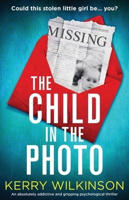 The Child in the Photo: An absolutely addictive and gripping psychological thriller Cover Image