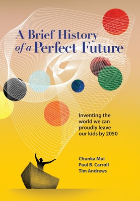 A Brief History of a Perfect Future: Inventing the World We Can Proudly Leave Our Kids by 2050 Cover Image