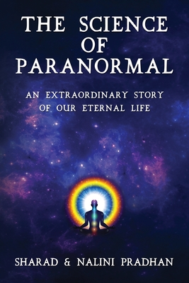 The Science of Paranormal: An Extraordinary Story of Our Eternal Life Cover Image