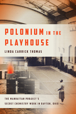 Polonium in the Playhouse: The Manhattan Project's Secret Chemistry Work in Dayton, Ohio Cover Image