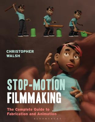 Stop Motion Filmmaking: The Complete Guide to Fabrication and Animation (Required Reading Range) Cover Image