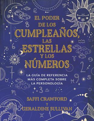 El poder de los cumpleaños, las estrellas y los números: La guía de referencia c ompleta de la personología / The Power of Birthdays, Stars & Numbers Cover Image
