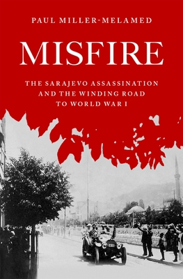 Misfire: The Sarajevo Assassination and the Winding Road to World War I cover