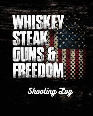 Whiskey Steak Guns & Freedom Shooting Log Cover Image