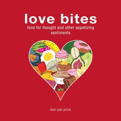 Love Bites: Food for Thought and Other Appetizing Sentiments Cover Image