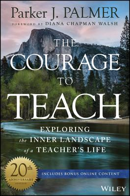 The Courage to Teach: Exploring the Inner Landscape of a Teacher's Life Cover Image