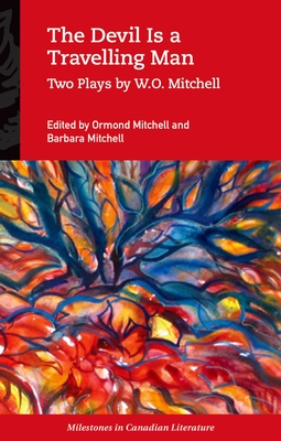 The Devil Is a Travelling Man: Two Plays by W.O. Mitchell (Milestones in Canadian Literature) Cover Image