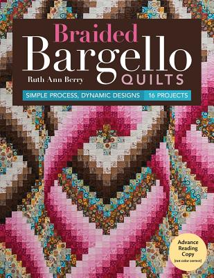 Braided Bargello Quilts: Simple Process, Dynamic Designs * 16 Projects Cover Image