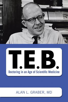 T.E.B.: Doctoring in an Age of Scientific Medicine Cover Image
