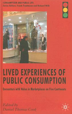 Lived Experiences of Public Consumption: Encounters with Value in Marketplaces on Five Continents (Consumption and Public Life) Cover Image