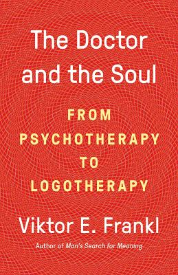 The Doctor and the Soul: From Psychotherapy to Logotherapy Cover Image