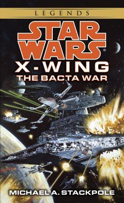 The Bacta War: Star Wars (X-Wing) Cover Image
