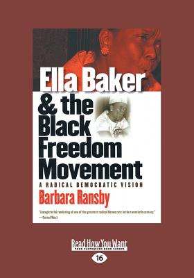 Ella Baker and the Black Freedom Movement: A Radical Democratic Vision (Large Print 16pt) Cover Image