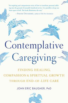 Contemplative Caregiving: Finding Healing, Compassion, and Spiritual Growth through End-of-Life Care Cover Image