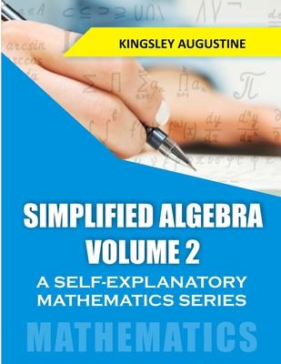 Simplified Algebra (Volume 2): A Self-Explanatory Mathematics Series Cover Image