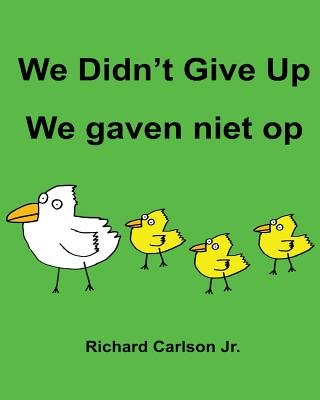 We Didn't Give Up We gaven niet op: Children's Picture Book English-Dutch (Bilingual Edition) Cover Image