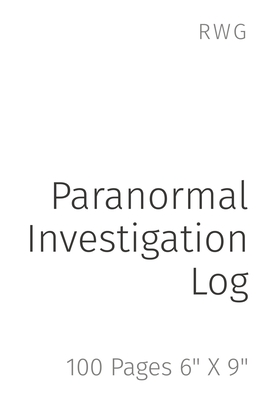 Paranormal Investigation Log: 100 Pages 6 X 9 Cover Image
