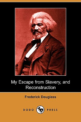My Escape from Slavery, and Reconstruction (Dodo Press) Cover Image