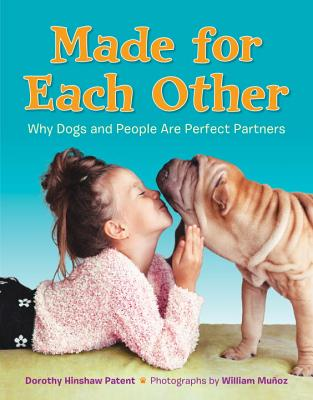Made for Each Other: Why Dogs and People Are Perfect Partners by Dorothy Hinshaw Patent
