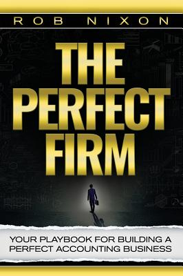 The Perfect Firm: Your Playbook For Building A Perfect Accounting Business Cover Image