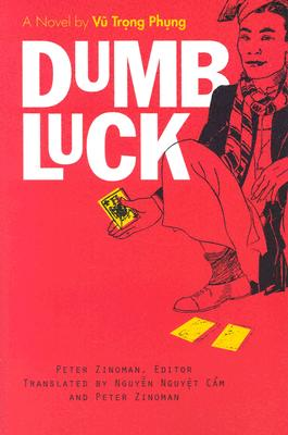 Dumb Luck: A Novel by Vu Trong Phung (Southeast Asia: Politics, Meaning, And Memory) Cover Image