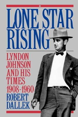 Lone Star Rising: Vol. 1: Lyndon Johnson and His Times, 1908-1960 Cover Image